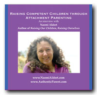 RAISING COMPETENT CHILDREN THROUGH ATTACHMENT PARENTING: AN INTERVIEW WITH NAOMI ALDORT