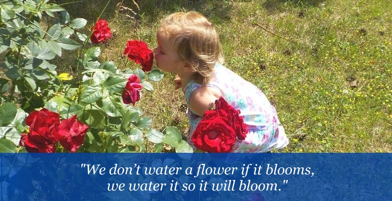 We don't water a flower if it blooms, we water it so it will bloom.