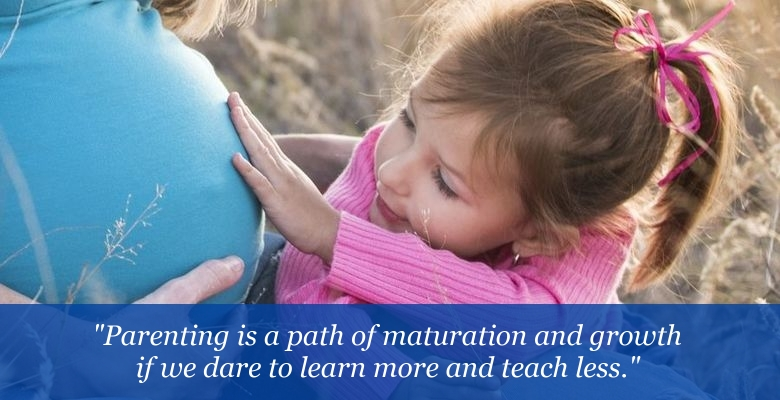 Parenting is a path of maturation and growth if we dare to learn more and teach less.